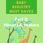 Baby Registry Must Haves for 2017 (Part 2: Movers and Shakers)