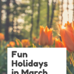 Fun and Off The Wall Holidays To Celebrate This March!
