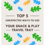 Unexpected Ways To Use Your Snack & Play Travel Tray